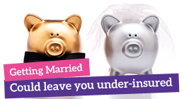 How getting married could leave you under-insured